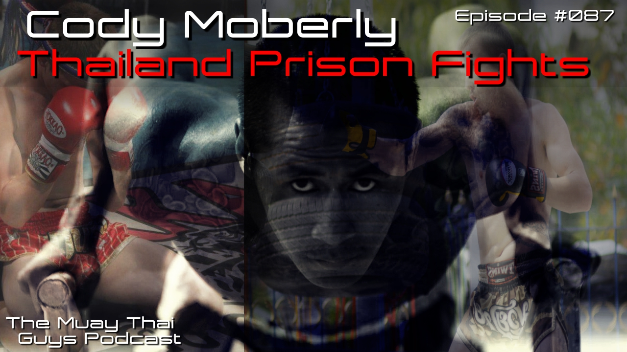Prison Fights in Thailand with Cody Moberly   TMTG #87