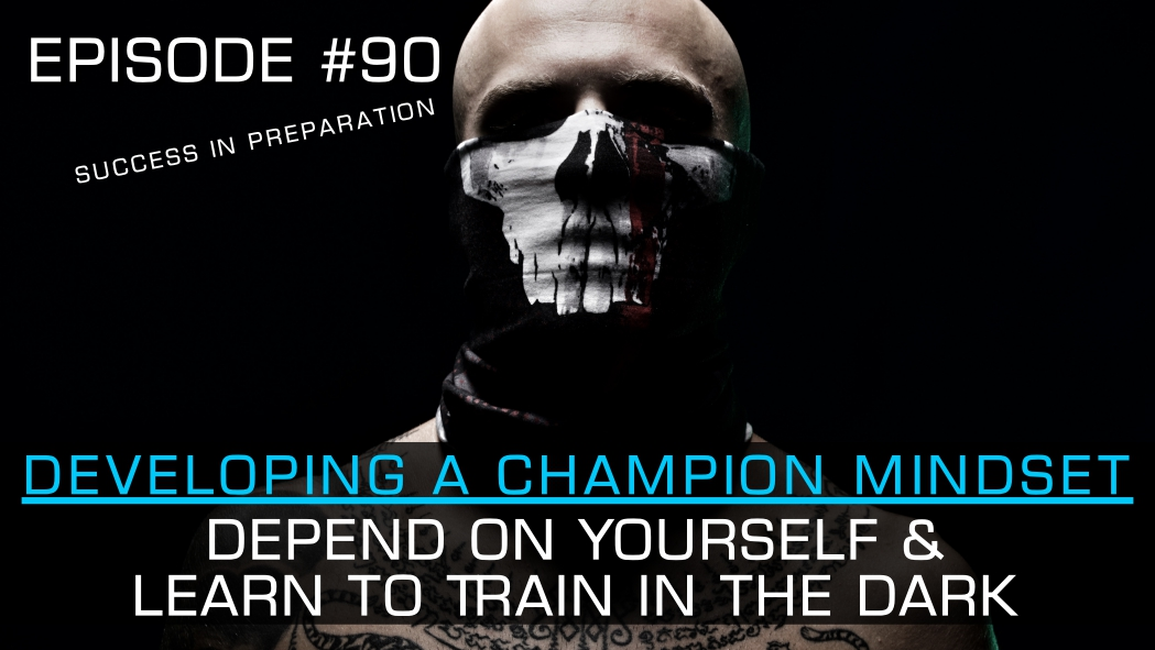 Champion Mindset | Depend on Yourself & Learn to Train in the Dark | TMTG #90