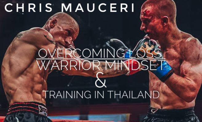 Overcoming Loss, the Warrior Mindset & Training in Thailand with Chris Mauceri | TMTG #98