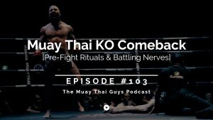 A Muay Thai Comeback – Pre-Fight Nerves & Rituals | TMTG #103